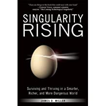 Singularity Rising: Surviving and Thriving in a Smarter, Richer, and More Dangerous World