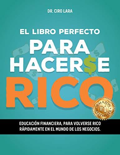 EL LIBRO PERFECTO PARA HACERSE RICO: Educación financiera para volverse rico rápidamente en el mundo de los negocios