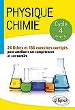 Physique-chimie - collège cycle 4 (5e, 4e et 3e) - 24 fiches et 135 exercices corrigés pour améliorer ses compétences et ses savoirs