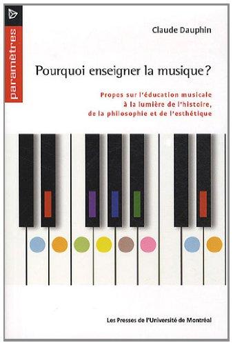 Pourquoi enseigner la musique ? : Propos sur l'éducation musicale à la lumière de l'histoire, de la philosophie et de l'esthétique