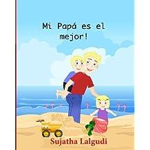 Children's Spanish books: Mi Papa es el mejor: Children's books in Spanish,Libros para niños (Spanish Edition) libros para ninos en espanol. Cuentos ... Infantil Ilustrado - Libros infantiles)