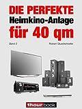 Die perfekte Heimkino-Anlage für 40 qm (Band 2): 1hourbook