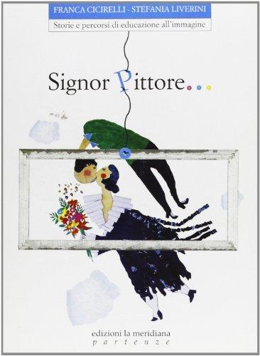 Signor pittore... Storie e percorsi di educazione all'immagine (Partenze)