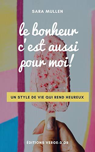 Couverture du livre Le bonheur c'est aussi pour moi!: Un style de vie qui rend heureux