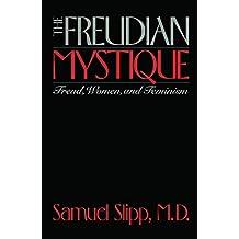 The Freudian Mystique: Freud, Women, and Feminism