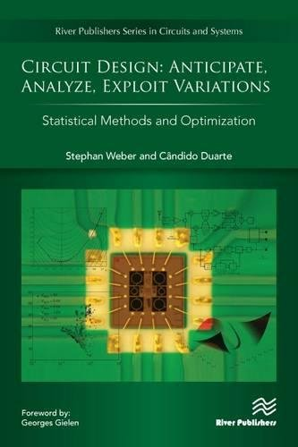 Circuit Design: Anticipate, Analyze, Exploit Variations: Statistical Methods and Optimization (Circuits and Systems)