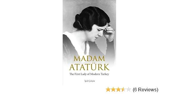 madam atatrk the first lady of modern turkey
