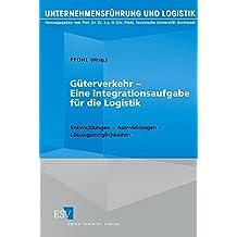 Güterverkehr - Eine Integrationsaufgabe für die Logistik: Entwicklungen - Auswirkungen - Lösungsmöglichkeiten (Unternehmensführung und Logistik, Band 21)