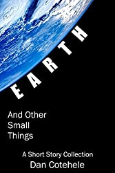 EARTH and Other Small Things: A Short Story Collection
