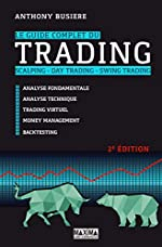Le guide complet du trading - Scalping - Day trading - Swing trading 2e édition de Anthony Busiere