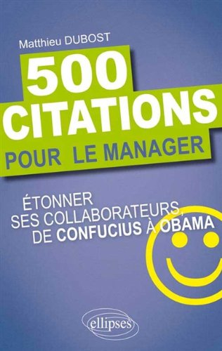 500 Citations pour le Manager. Étonner ses Collaborateurs de Confucius à Obama par Matthieu Dubost