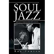 Soul Jazz: Jazz in the Black Community, 1945-1975 (English Edition)