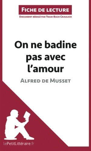 On ne badine pas avec l'amour d'Alfred de Musset (Fiche de lecture): R????sum???? Complet Et Analyse D????taill????e De L'oeuvre (French Edition) by Tram-Bach Graulich (2014-04-22)