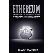 Ethereum: La guía definitiva para el mundo de Ethereum Ethereum Ethereum, minería, invertir, contratos, inteligente y Dapps Taos, éter, Tecnología Blockchain