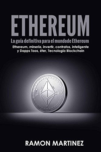 Ethereum: La guía definitiva para el mundo de Ethereum Ethereum Ethereum, minería, invertir, contratos, inteligente y Dapps Taos, éter, Tecnología Blockchain por Ramon Martinez
