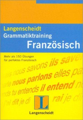 Langenscheidt Grammatiktraining Französisch: Mehr als 150 Übungen für perfektes Französisch