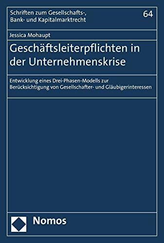Geschäftsleiterpflichten in der Unternehmenskrise: Entwicklung eines Drei-Phasen-Modells zur Berücksichtigung von Gesellschafter- und ... Bank- Und Kapitalmarktrecht, Band 64