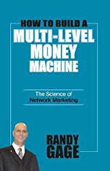 How to Build a Multi Level Money Machine: The Science of Network Marketing by Randy Gage (2006-04-15)