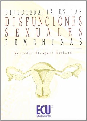 Fisioterapia en las disfunciones sexuales femeninas por Mercedes Blanquet Rochera