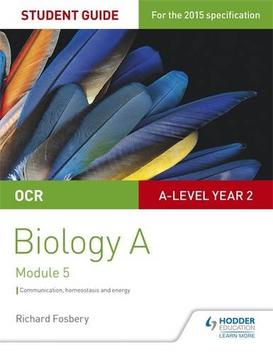 OCR Biology A Student Guide 3: Communication, homeostasis and energy