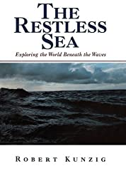 The Restless Sea: Exploring The World Beneath The Waves by Robert Kunzig (1999-01-01)