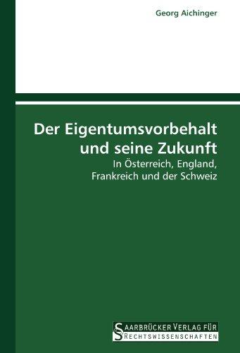 Der Eigentumsvorbehalt und seine Zukunft: In Österreich, England, Frankreich und der Schweiz