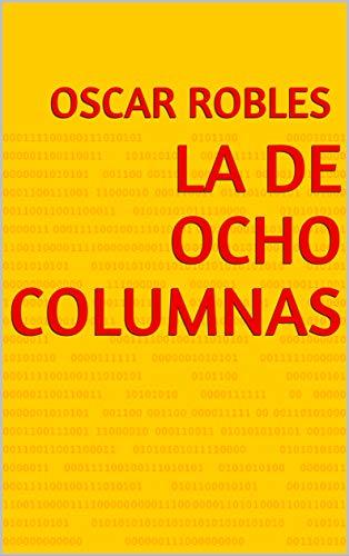LA DE OCHO COLUMNAS eBook: OSCAR ROBLES: Amazon.es: Tienda Kindle