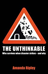 The Unthinkable: Who survives when disaster strikes - and why by Amanda Ripley (2008-07-03)