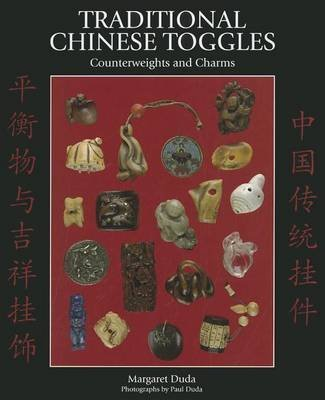 [(Traditional Chinese Toggles : Counterweights and Charms)] [By (author) Margaret B. Duda ] published on (June, 2012)