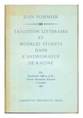 Tradition littéraire et modèles vivants dans l'Andromaque de Racine / Jean Joseph Marie Pommier