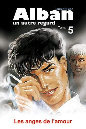Couverture du livre LES ANGES DE L'AMOUR (ALBAN UN AUTRE REGARD t. 5)
