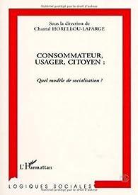 Consommateur, usager, citoyen : quel modèle de socialisation ? par Chantal Horellou-Lafarge