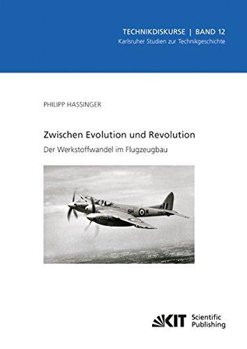 Zwischen Evolution und Revolution - Der Werkstoffwandel im Flugzeugbau (Technikdiskurse : Karlsruher Studien zur Technikgeschichte / Karlsruher ... fuer Geschichte, Abt. Technikgeschichte)