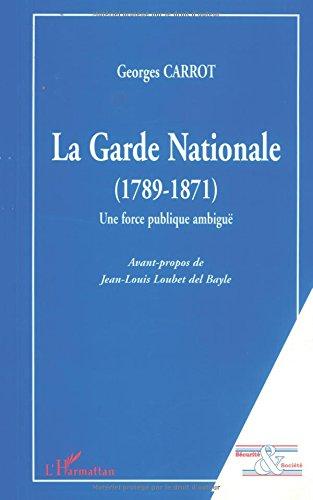 La garde nationale (1789-1871). une force publiqueambigue