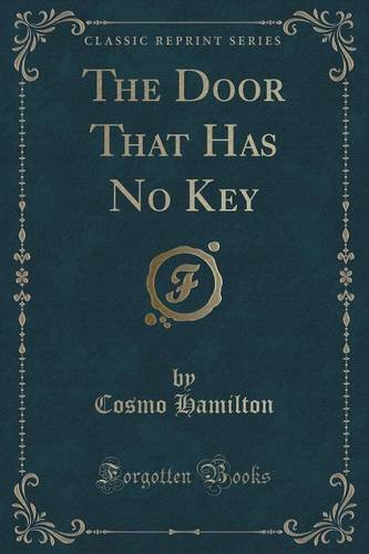 The Door That Has No Key (Classic Reprint)