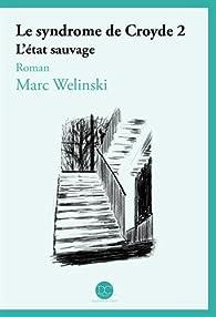 Le syndrome de Croyde, tome 2 : L'état sauvage par Mark Welinski