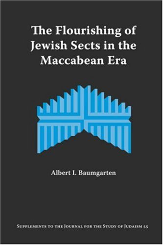 The Flourishing of Jewish Sects in the Maccabean Era: An Interpretation (Supplements to the Journal for the Study of Judaism)