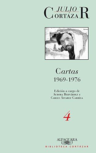 Cartas 1969-1976. Tomo 4 (BIBLIOTECA CORTAZAR) por Julio Cortázar