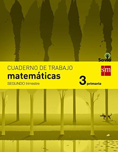 Cuaderno de matemáticas. 3 Primaria, 2 Trimestre. Savia - 9788467570120 por Mª José Martínez Pérez