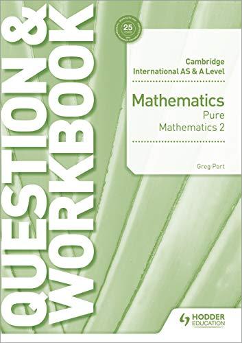 Cambridge International AS & A Level Mathematics Pure Mathematics 2 Question & Workbook