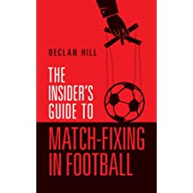 The Insider's Guide to Match-Fixing in Football (English Edition)