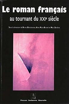 Le Roman Français Au Tournant Du Xxie Siècle (fiction/non Fiction Xxi) por Collectif
