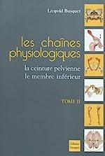 Les chaînes physiologiques - Tome 2, La ceinture pelvienne, le membre inférieur de Léopold Busquet