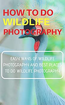HOW TO DO WILDLIFE PHOTOGRAPHY : EASY WAYS OF WILDLIFE PHOTOGRAPHY AND BEST PLACES TO DO WILDLIFE PHOTOGRAPHY (English Edition) de [Pal, Shubham]