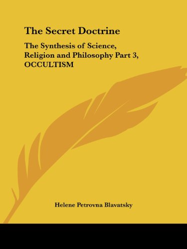 Secret Doctrine: The Synthesis of Science, Religion and Philosophy v.3: The Synthesis of Science, Religion and Philosophy Vol 3 (OCCULTISM)