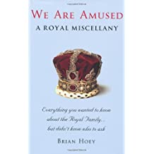 We Are Amused: A Royal Miscellany by Brian Hoey (Illustrated, 15 Nov 2010) Hardcover