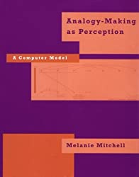 Analogy-Making as Perception: A Computer Model by Melanie Mitchell (1993-05-14)