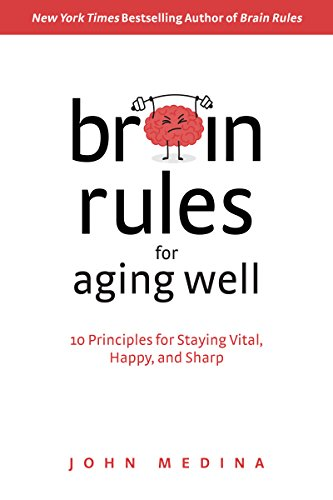 Brain Rules for Aging Well: 10 Principles for Staying Vital, Happy, and Sharp (English Edition)