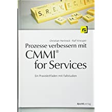 Prozesse verbessern mit CMMI® for Services: Ein Praxisleitfaden mit Fallstudien