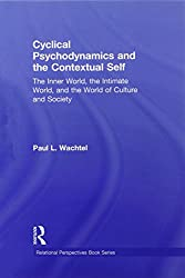 Cyclical Psychodynamics and the Contextual Self: The Inner World, the Intimate World, and the World of Culture and Society (Relational Perspectives Book Series)